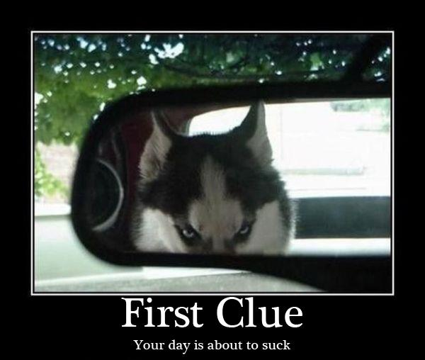 First Clue Your day is about to suck